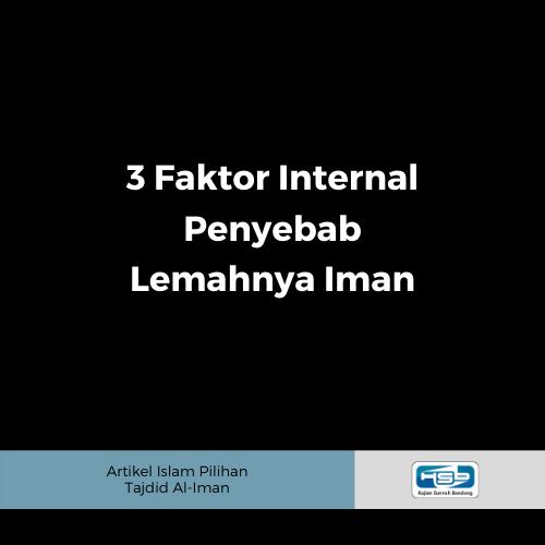 3 Faktor Internal Penyebab Lemahnya Iman